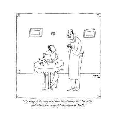 """""""The soup of the day is mushroom-barley, but I'd rather talk about the sou..."""" - New Yorker Cartoon by Liana Finck"""