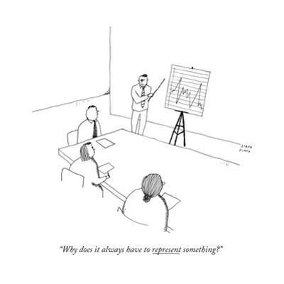 """""""Why does it always have to represent something?"""" - New Yorker Cartoon by Liana Finck"""