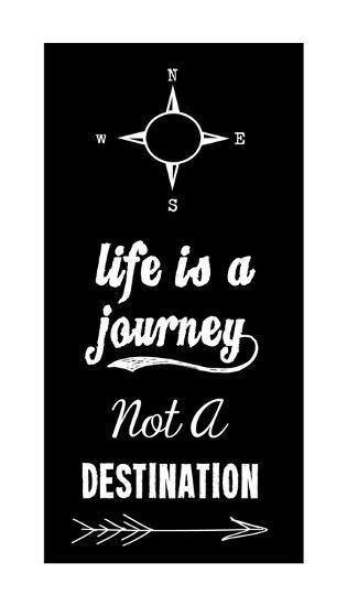 Life Is A Journey Not A Destination black-Veruca Salt-Art Print