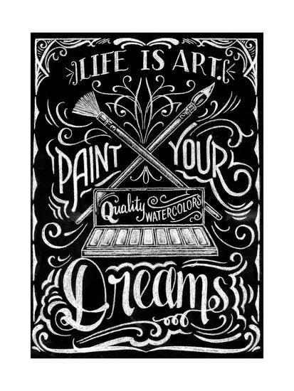 Life Is Art Paint Your Dreams-CJ Hughes-Giclee Print