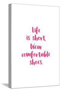 Life Is Short, Wear Comfortable Shoes - Pink