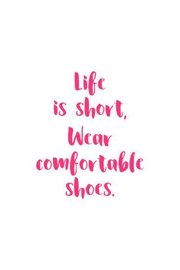 Life Is Short, Wear Comfortable Shoes - Pink--Art Print