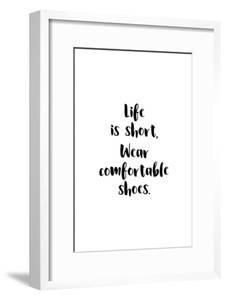 Life Is Short, Wear Comfortable Shoes