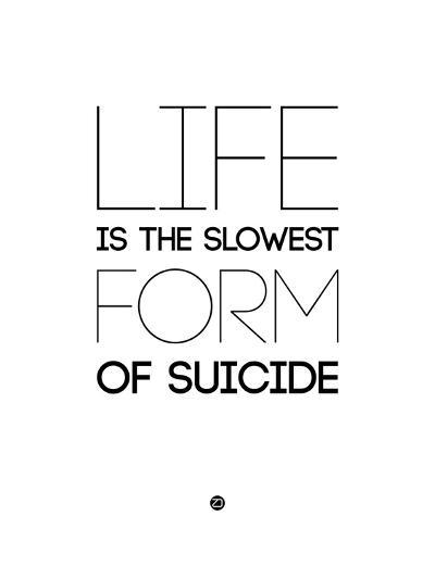 Life Is the Slowest Form of Suicide 2-NaxArt-Art Print
