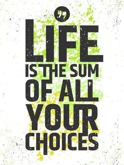 Life is the Sum of All Your Choices Inspirational Quote on Colorful Grungy Background. Live Meaning-nickjoo-Art Print