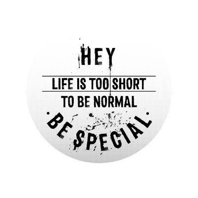 Life Is Too Short To Be Normal Be Special-Melanie Viola-Art Print