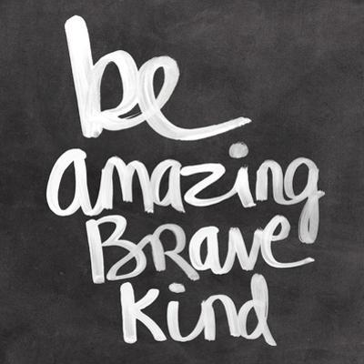 Be Amazing Brave Kind by Linda Woods