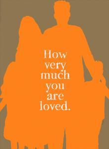 How Very Much You Are Loved (Orange) by Lisa Weedn