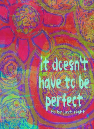 It Doesn't Have To Be Perfect