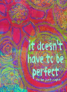 It Doesn't Have To Be Perfect by Lisa Weedn