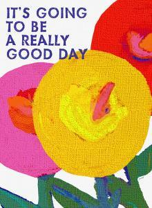 Its Going To Be A Really Good Day by Lisa Weedn