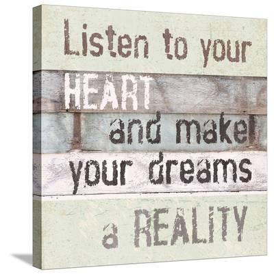 Listen To Your Heart--Stretched Canvas Print