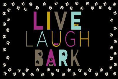 Live, Laugh, Bark--Art Print