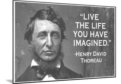 Live The Life You Have Imagined Henry David Thoreau Quote Poster--Mounted Print