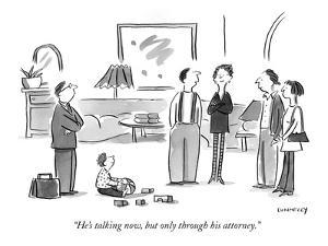 """""""He's talking now, but only through his attorney."""" - New Yorker Cartoon by Liza Donnelly"""