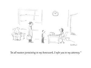 """In all matters pertaining to my homework, I refer you to my attorney."" - Cartoon by Liza Donnelly"