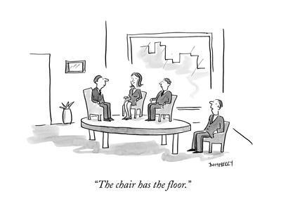 """The chair has the floor."" - New Yorker Cartoon"