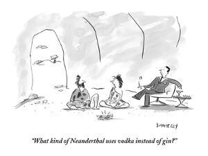 """""""What kind of Neanderthal uses vodka instead of gin?"""" by Liza Donnelly"""