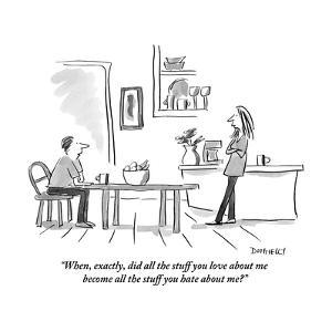 """""""When, exactly, did all the stuff you love about me become all the stuff y?"""" - New Yorker Cartoon by Liza Donnelly"""