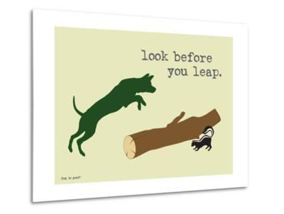 Look Before You Leap-Dog is Good-Metal Print