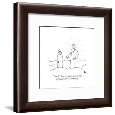 """Look if I have to explain the meaning of existence, then it isn't funny."" - New Yorker Cartoon-Paul Noth-Framed Premium Giclee Print"