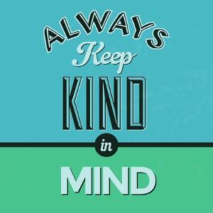 Always Keep Kind in Mind 1 by Lorand Okos