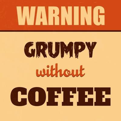 Grumpy Without Coffee by Lorand Okos