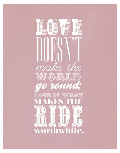 Love Doesn?T Make The World Go Round--Art Print