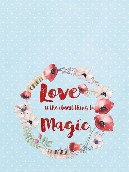 Love Is The Closest Thing To Magic-Grab My Art-Art Print