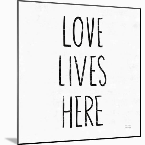 Love Lives Here Sq BW-Michael Mullan-Mounted Art Print