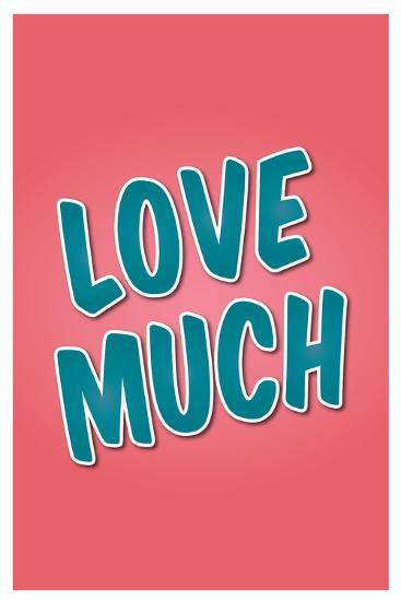 Love Much--Art Print