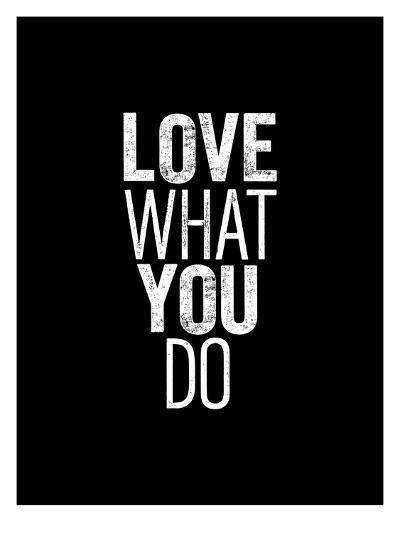 Love What You Do-Brett Wilson-Art Print