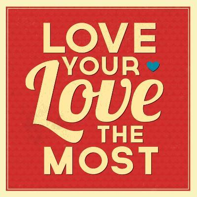 Love Your Love the Most-Lorand Okos-Art Print