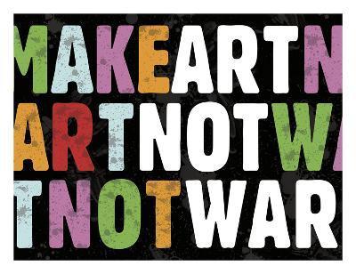 Make Art Not War-Erin Clark-Art Print