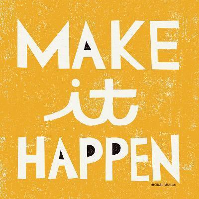 Make it Happen-Michael Mullan-Art Print