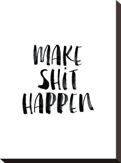 Make Shit Happen-Brett Wilson-Stretched Canvas Print