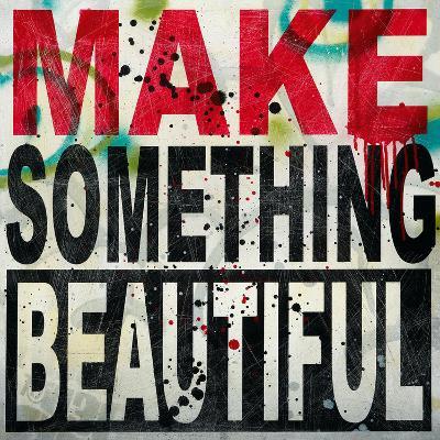 Make Something Beautiful-Daniel Bombardier-Art Print