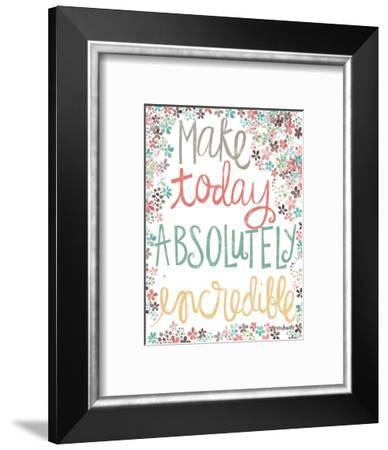 Make Today Absolutely Incredible-Katie Doucette-Framed Art Print