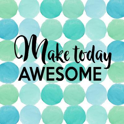Make Today Awesome-Bella Dos Santos-Art Print