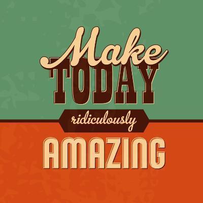 Make Today Ridiculously Amazing-Lorand Okos-Art Print