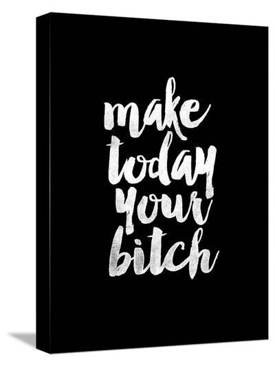 Make Today Your Bitch BLK-Brett Wilson-Stretched Canvas Print