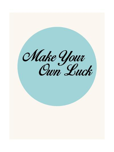 Make Your Own Luck 1-NaxArt-Art Print