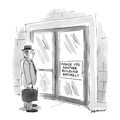 """Man looking at sign on door which says """"Please Use Another Building Entire? - New Yorker Cartoon-James Stevenson-Premium Giclee Print"""