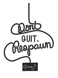 Don't Quit Respawn by Marcus Prime