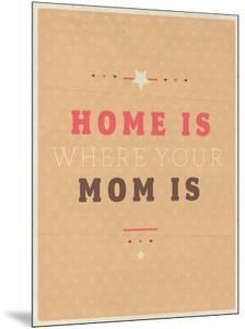 Home Is Where Mom Is by Maria Hernandez