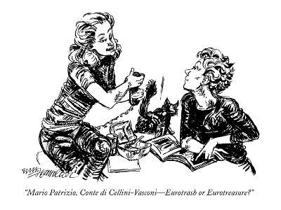 """""""Mario Patrizio, Conte di Cellini-Vasconi?Eurotrash or Eurotreasure?"""" - New Yorker Cartoon-William Hamilton-Premium Giclee Print"""
