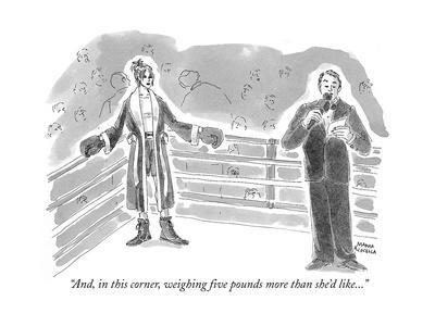 """And, in this corner, weighing five pounds more than she'd like..."" - New Yorker Cartoon"