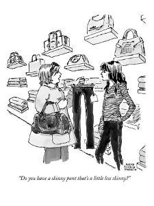 """""""Do you have a skinny pant that's a little less skinny?"""" - New Yorker Cartoon by Marisa Acocella Marchetto"""