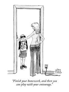 """""""Finish your homework, and then you can play with your entourage."""" - New Yorker Cartoon by Marisa Acocella Marchetto"""