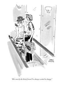 """""""He's exactly the kind of man I've always wanted to change."""" - New Yorker Cartoon by Marisa Acocella Marchetto"""